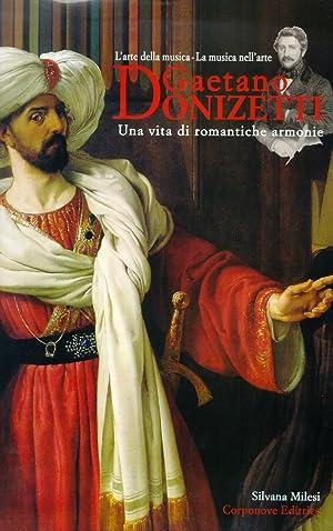 L'arte della musica, la musica nell'arte. Gaetano Donizetti. Una vita di romantiche ...