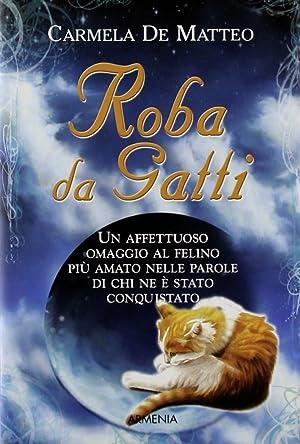 Roba da gatti.: De Matteo, Carmela