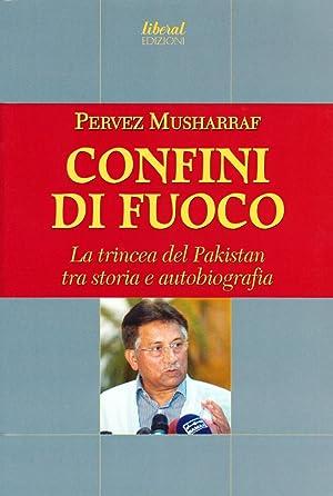 Confini di Fuoco. La Trincea del Pakistan tra Storia e Autobografia.: Musharraf, Pervez