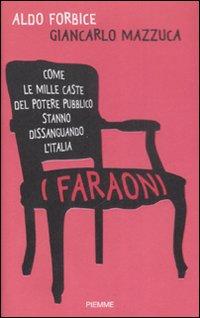 I faraoni. Come le mille caste del potere pubblico stanno dissanguando l'Italia.: Forbice, ...