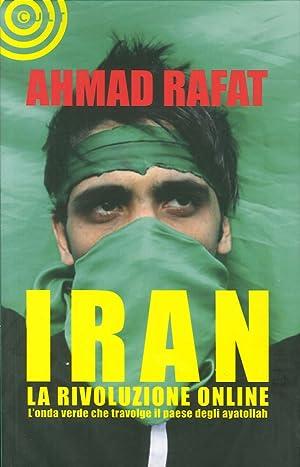 Iran. La rivoluzione online.: Rafat, Ahmad