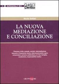 La nuova mediazione e conciliazione.: Soldati, Nicola