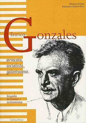 Enrico Gonzales. Avvocato, socialista, galantuomo. Biografia, documenti e testimonianze.: Forlani, ...