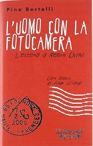 L'uomo con la fotocamera. Lettera a Renzo Chini.: Bertelli, Pino