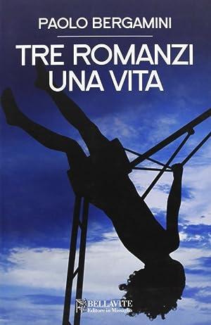 Tre romanzi. Una vita.: Bergamini, Paolo