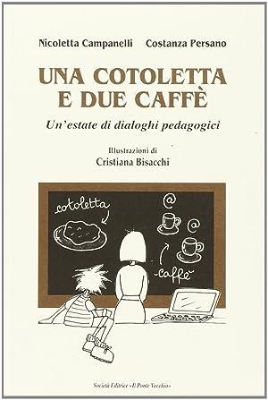 Una cotoletta e due caffè.: Campanelli, Nicoletta Persano, Costanza Bisacchi, Cristiana