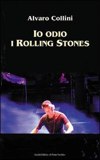 Io odio i Rolling Stones.: Collini, Alvaro