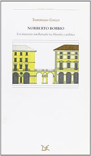 Norberto Bobbio. Un itinerario intellettuale tra filosofia e politica.: Greco, Tommaso