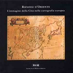 Riflessi d'Oriente. L'immagine della Cina nella cartografia: Caterino, Aldo