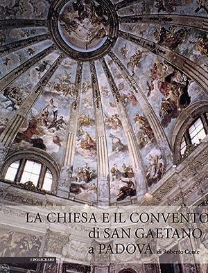 La Chiesa e il Convento di San Gaetano di Padova.: Conte, Roberto