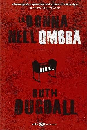 La donna nell'ombra.: Dugdall, Ruth