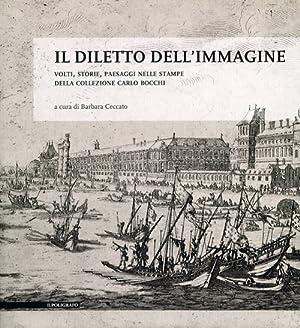 Il Diletto dell'Immagine. Volti, Storie, Paesaggi nelle Stampe della Collezione Carlo Bocchi.