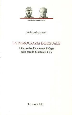 La Democrazia Diseguale. Riflessioni Su l'Athenaion Politeia dello Pseudo-Senofonte, i 1-9.: ...