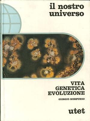 Vita, Genetica, Evoluzione.: Morpurgo, Giorgio
