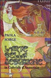 L'Arte della Seduzione in Gabriele d'Annunzio.: Sorge, Paola