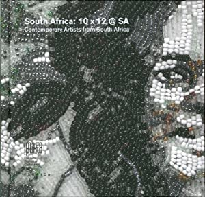 South Africa: 10 X 12 @ Sa. Contemporary Artists From South Africa.