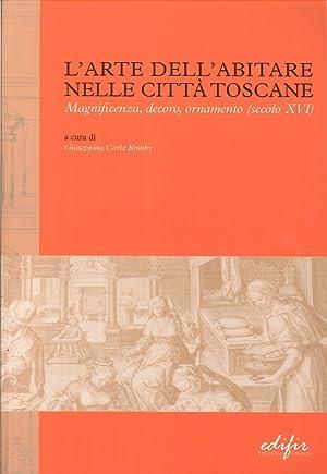L'Arte dell'Abitare nelle Città Toscane. Magnificenza, Decoro, Ornamento (Secolo ...