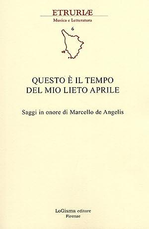 Questo è il Tempo del Mio Lieto Aprile. Saggi in Onore di Marcello De Angelis.