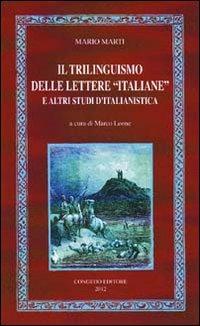 """Il trilinguismo delle lettere """"italiane"""" e altri studi d'italianistica.: Marti, ..."""