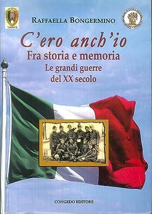 C'ero anch'io. Fra storia e memoria, le grandi guerre del XX secolo.: Bongermino, ...