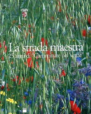 """La Strada Maestra. 25 Anni di """"Camminare nel Verde"""". I Protagonisti, la Natura e gli ..."""