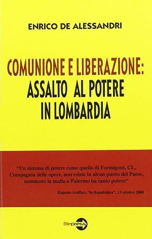 Comunione e liberazione: assalto al potere in Lombardia.: De Alessandri, Enrico