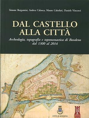 Dal Castello alla Città. Archeologia, Topografia e Toponomastica di Bondeno dal 1300 al 2014...
