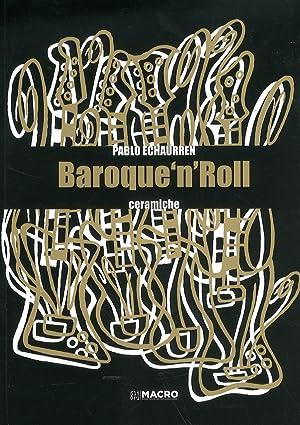 Pablo Echaurren. Baroque 'N' Roll. Ceramiche.: aa.vv.
