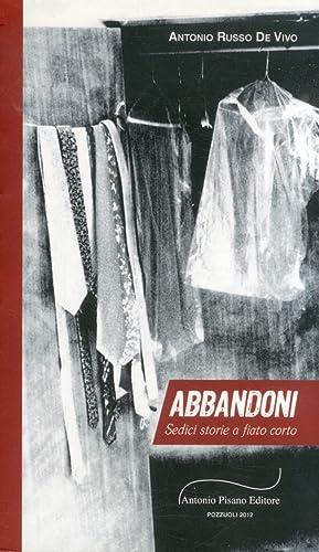 Abbandoni. Sedici storie a fiato corto.: Russo De Vivo, Antonio