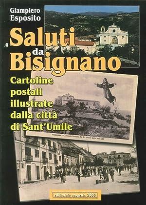 Saluti da Bisignano. Cartoline postali illustrate dalla città di Sant'Umile.: Esposito,...