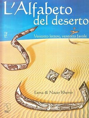 L'alfabeto del deserto. Ventotto lettere, ventotto favole.: Khemir, Esma Khemir, Nacer