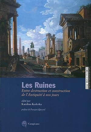Les Ruines. Entre Destructioni Et Construction De l'Antiquité À Nos Jours.: ...