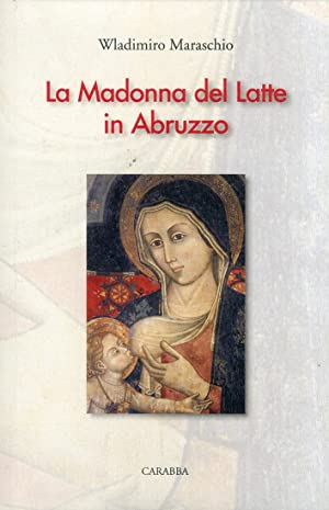 La Madonna del latte in Abruzzo.: Maraschio, Wladimiro