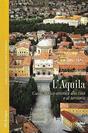 L'Aquila. Guida storico-artistica alla città e al territorio.: Valeri, Elpidio