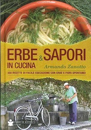 Erbe & Sapori in Cucina. 350 Ricette di Facile Esecuzione con Erbe e Fiori Spontanei.: Zanotto,...