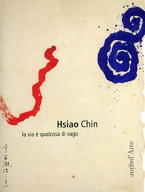 Hsiao Chin. La via è qualcosa di vago: Hsiao, Chin