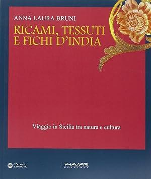 Ricami, tessuti e fichi d'India. Viaggio in Sicilia fra natura e cultura.: Bruni, Anna L