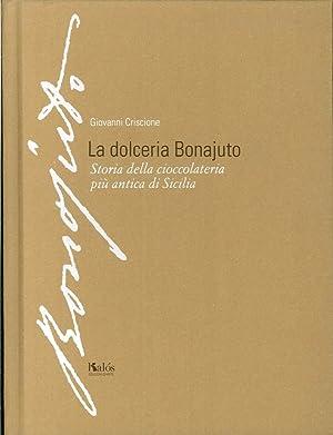 La dolceria Bonajuto. Storia della cioccolateria più antica di Sicilia.: Criscione, Giovanni
