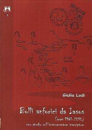 Bolli Anforici Da Iasoso (Scavi 1961-2010). Uno Studio sull'Instrumentum Inscriptum.: Lodi, ...