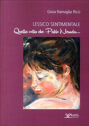 Lessico Sentimentale. Quella Volta che Pablo Neruda.: Ricci Ramaglia, Gioia