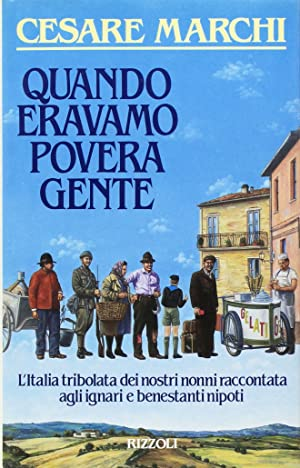 Quando Eravamo Povera Gente.: Marchi, Cesare
