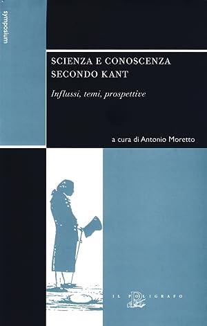 Scienza e conoscenza secondo Kant. Influssi, temi, prospettive.