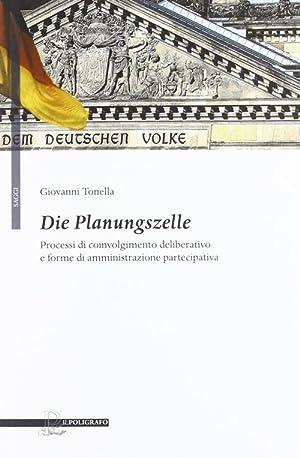 Die Planungszelle. Processi di coinvolgimento deliberativo e forme di amministrazione partecipativa...