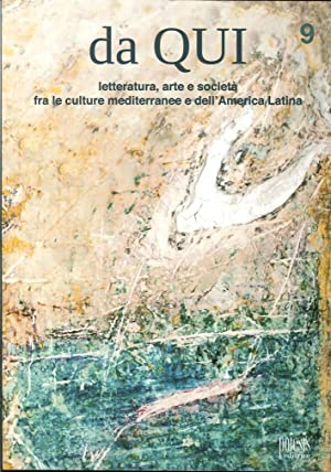 Da qui. Letteratura arte e società fra le culture mediterranee e dell'America Latina. 9...