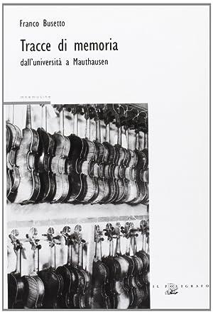 Tracce di memoria. Dall'università a Mauthausen.: Busetto, Franco