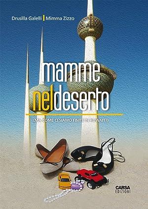Mamme nel Deserto (Ma Come ci Siamo Finite in Kuwait?).: Galelli, Drusilla Zizzo, Mimma