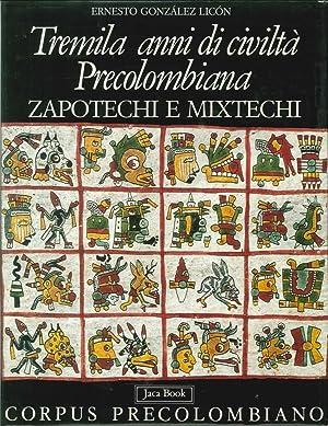 Zapotechi e Mixtechi. Tremila Anni di Civiltà Precolombiana.: Gonzàles Licon, Ernesto