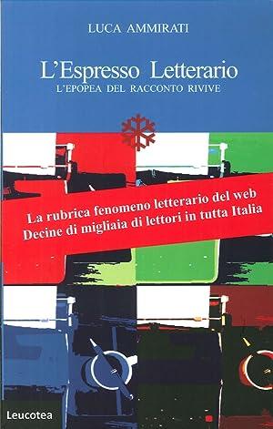 L'Espresso letterario. L'epopea del racconto rivive.: Ammirati, Luca