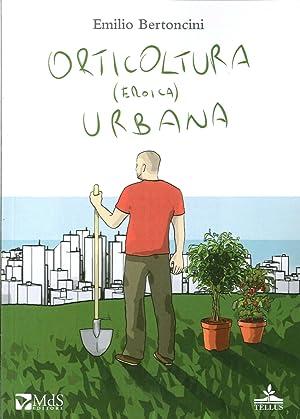 Orticoltura (eroica) urbana.: Bertoncini, Emilio