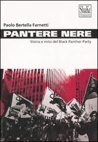Pantere nere. Storia e mito del Black Panther Party.: Bertella Farnetti, Paolo